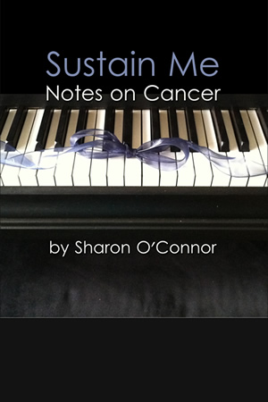 Sustain Me: Notes on Cancer by Sharon O'Connor