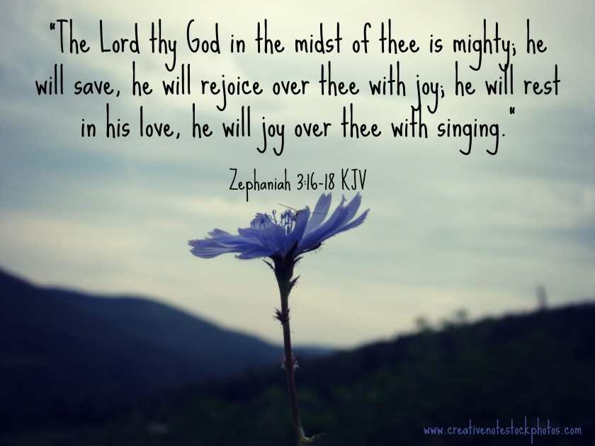 zephaniah 3 verses 16 to 18 God is mighty to save God sings over you God rejoices over you