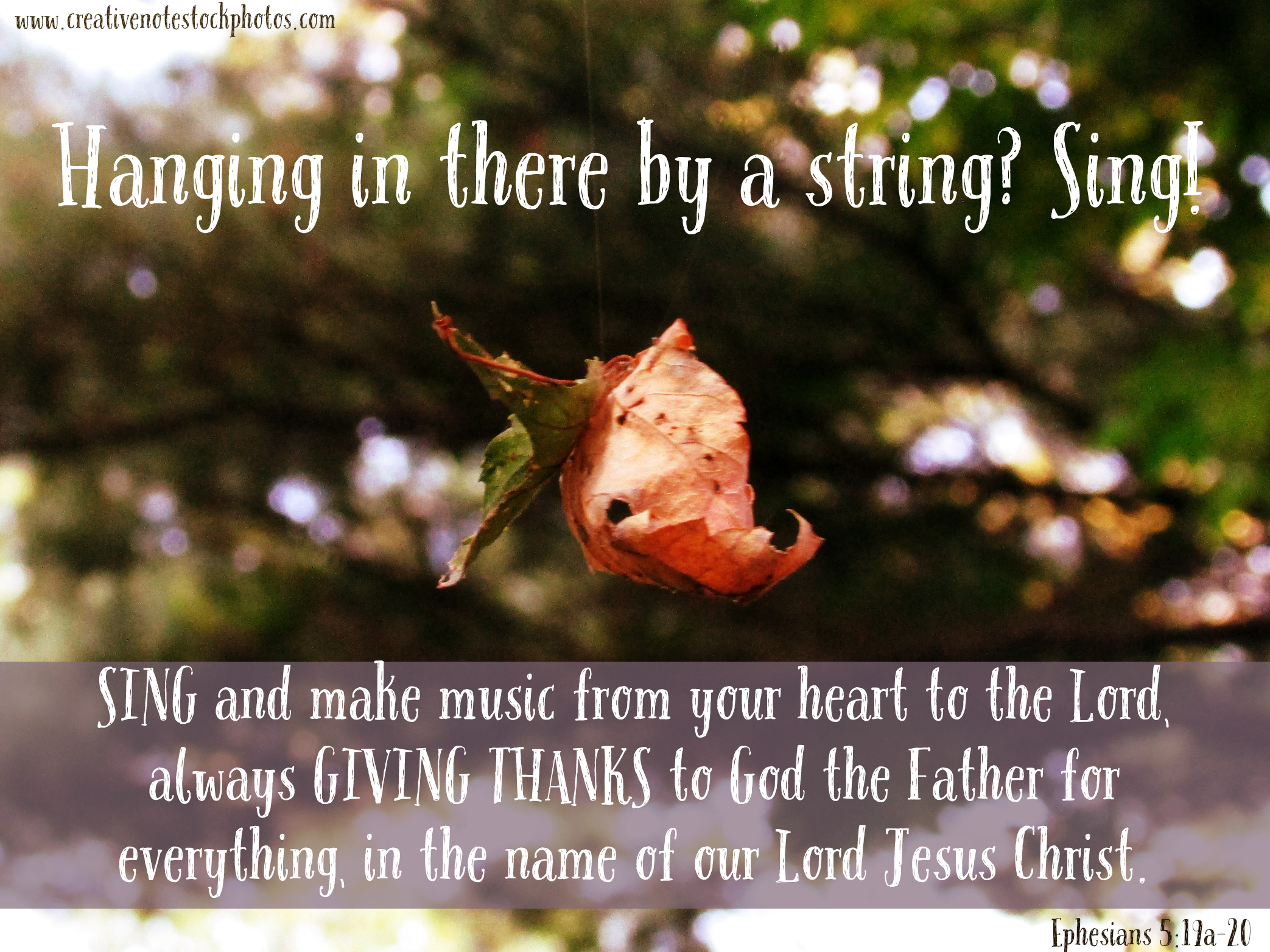 hanging in there by a string? sing Ephesians 5:19a-20 sing and make music, encouragement for cancer patients,