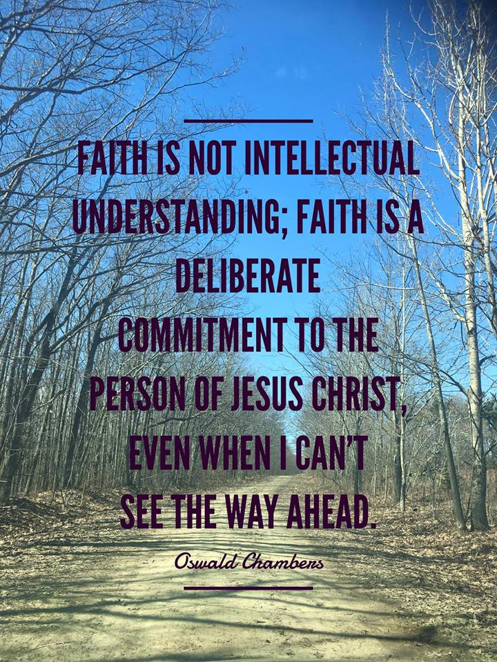 oswald chambers quotes about faith faith is not intellectual understanding faith is a deliberate commitment to the person of Jesus Christ